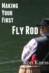 Making your first fly rod Ron Kness