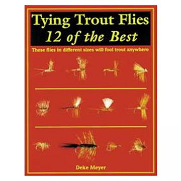 Deke Meyer Tying Trout Flies: 12 of the Best