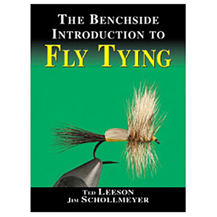 Ted Leeson & Jim Schollmeyer The Benchside Introduction to Fly Tying