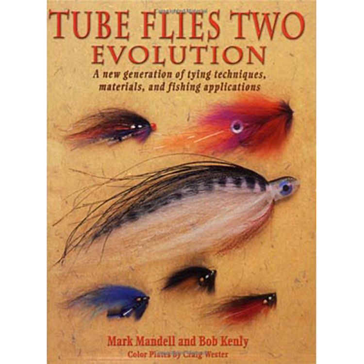 Mark Mandel & Bob Kenly Tube Flies Two: Evolution