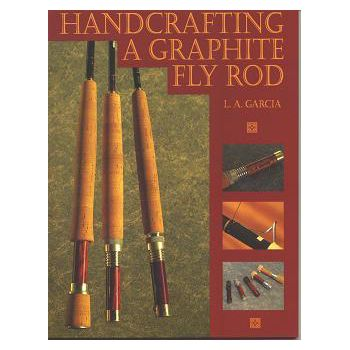 Luis Garcia Handcrafting a Graphite Fly Rod - paperback
