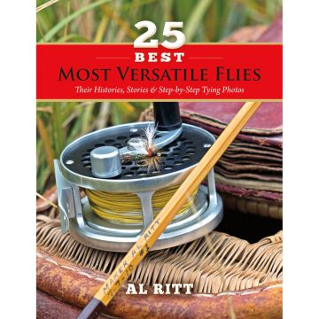 Al Ritt 25 Best Most Versatile Flies: Their Histories, Stories & Step-by-Step Tying Photos