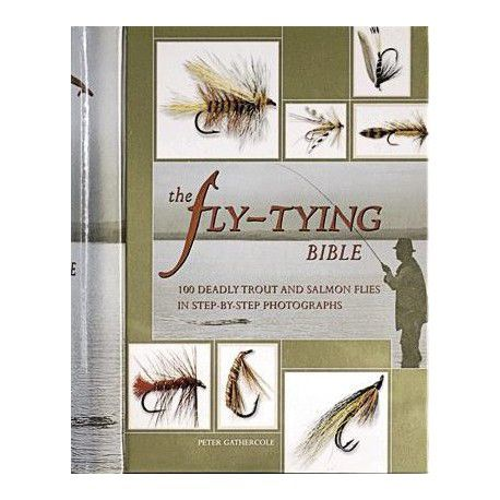 Peter Gathercole The Fly Tying Bible - 100 Deadly Trout and Salmon Flies